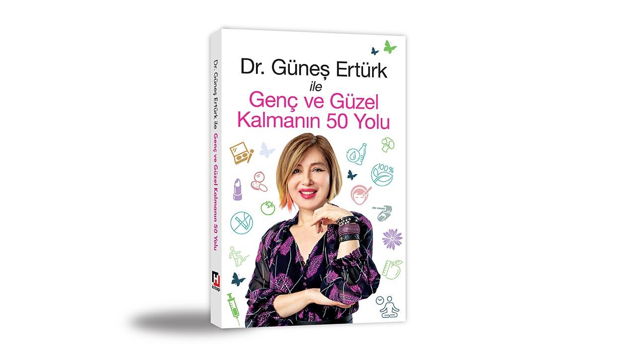 Dr. Güneş Ertürk imzasını taşıyan 'Genç ve Güzel Kalmanın 50 Yolu' raflardaki yerini aldı