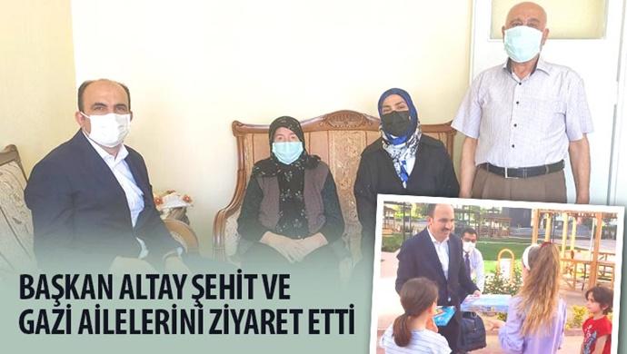 Başkan Altay Şehit ve Gazi Ailelerini Ziyaret Etti